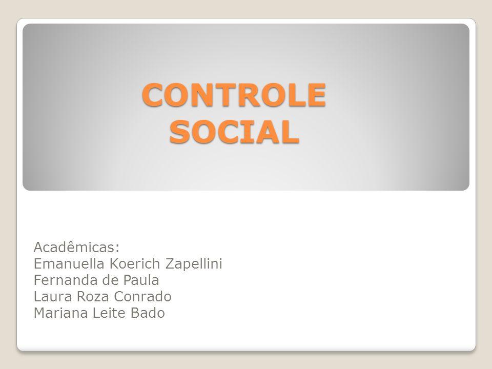 CONTROLE SOCIAL Acadêmicas: Emanuella Koerich Zapellini Fernanda de Paula Laura Roza Conrado Mariana Leite Bado