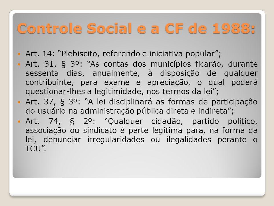 Controle Social e a CF de 1988: Art. 14: Plebiscito, referendo e iniciativa popular; Art.
