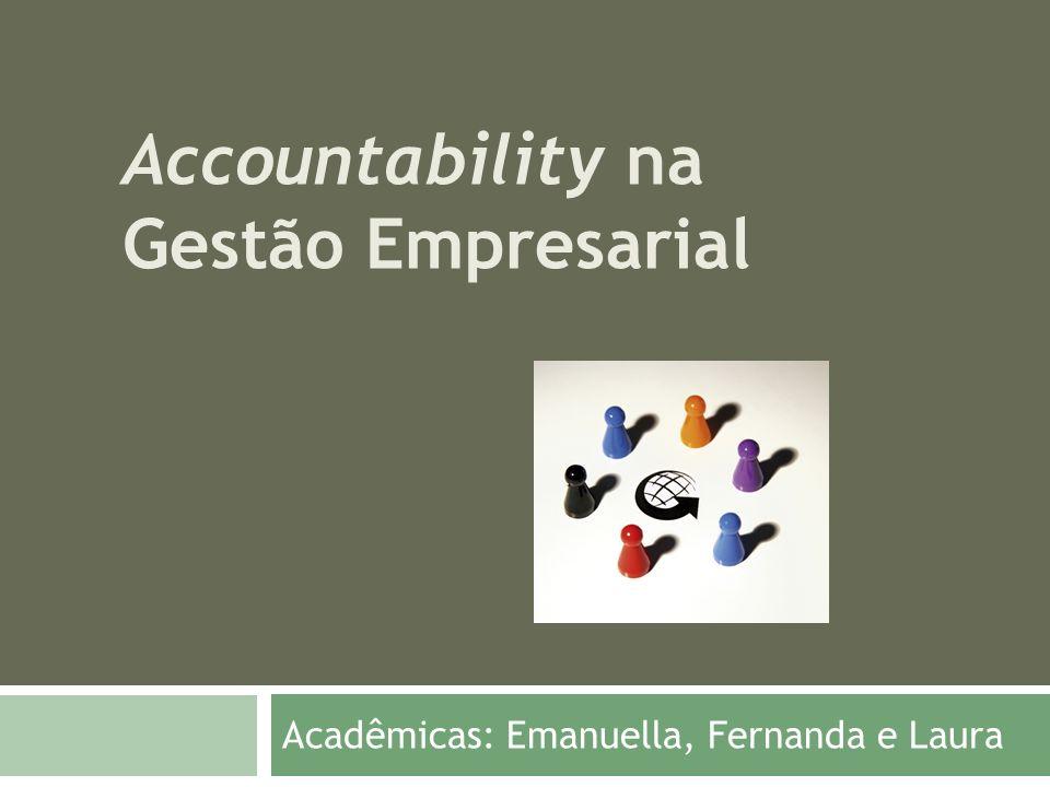Considerações Finais: No Brasil, devido à pouca incidência de empresas que se utilizam da accountability em seus relacionamentos, a discussão da temática se encontra muito mais pela sua utilização como uso simbólico do termo e não por sua aplicabilidade (AVERSA, 2006, p.