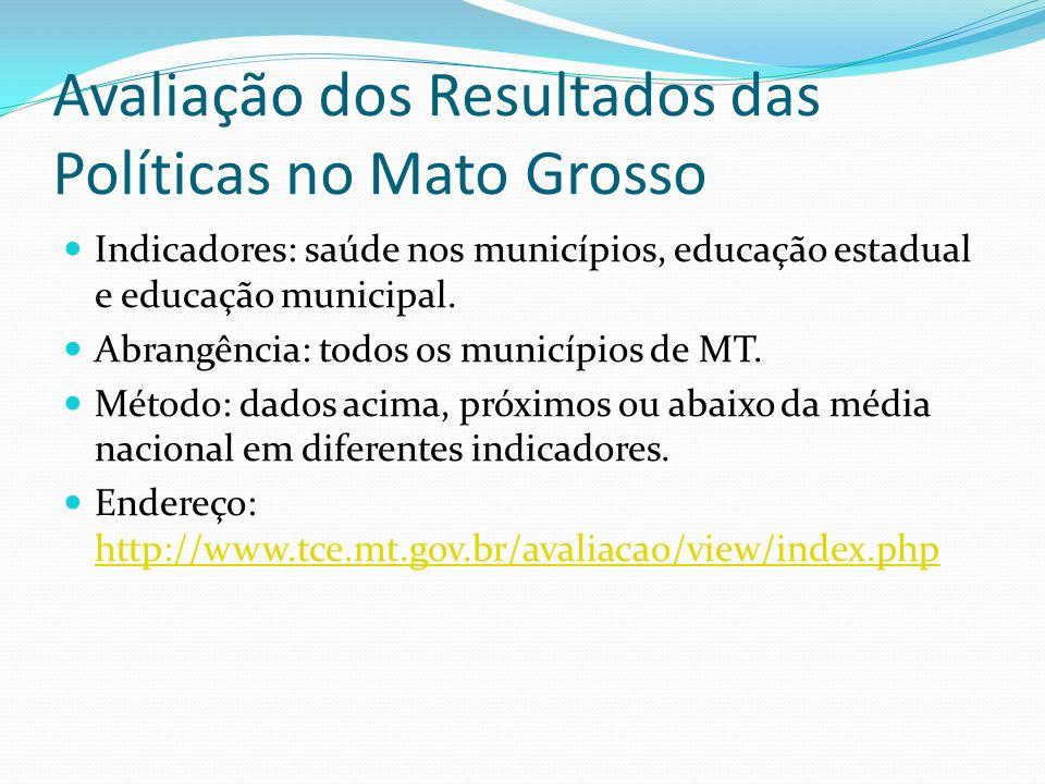 Avaliação dos Resultados das Políticas no Mato Grosso Indicadores: saúde nos municípios, educação estadual e educação municipal. Abrangência: todos os