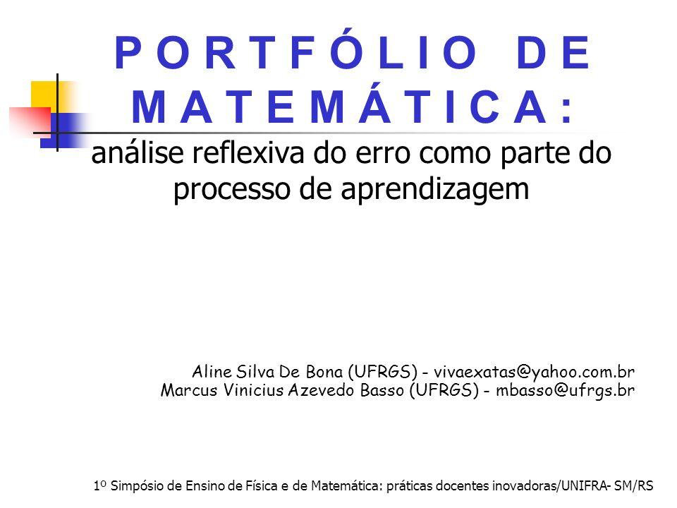 1º Simpósio de Ensino de Física e de Matemática: práticas docentes inovadoras/UNIFRA- SM/RS P O R T F Ó L I O D E M A T E M Á T I C A : análise reflex