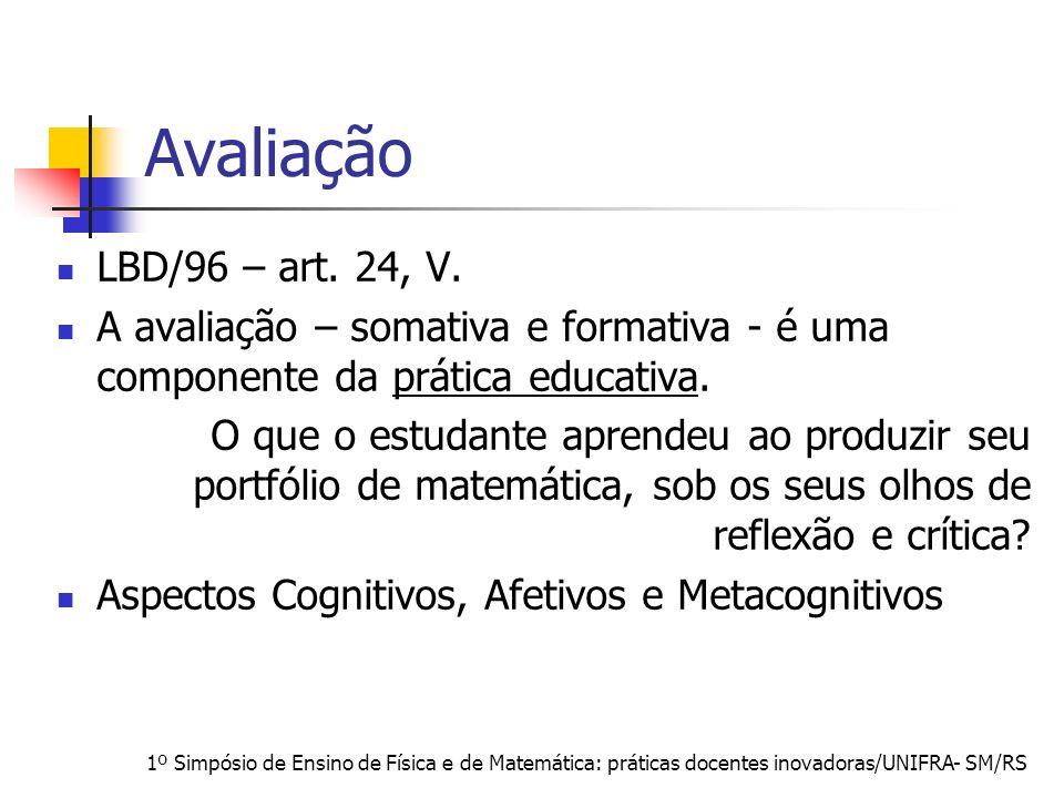 1º Simpósio de Ensino de Física e de Matemática: práticas docentes inovadoras/UNIFRA- SM/RS Avaliação LBD/96 – art. 24, V. A avaliação – somativa e fo