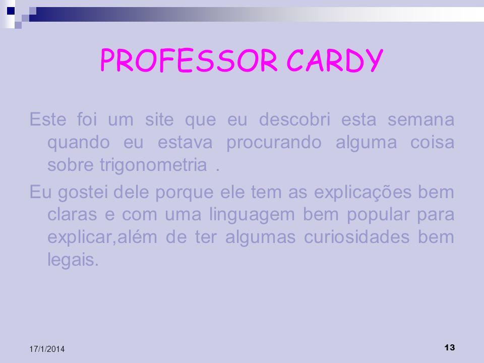 13 17/1/2014 PROFESSOR CARDY Este foi um site que eu descobri esta semana quando eu estava procurando alguma coisa sobre trigonometria. Eu gostei dele
