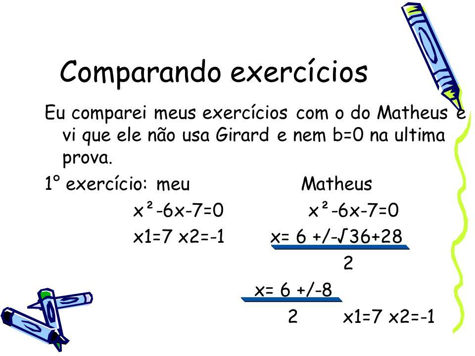 Comparando exercícios Eu comparei meus exercícios com o do Matheus e vi que ele não usa Girard e nem b=0 na ultima prova. 1° exercício: meu Matheus x²
