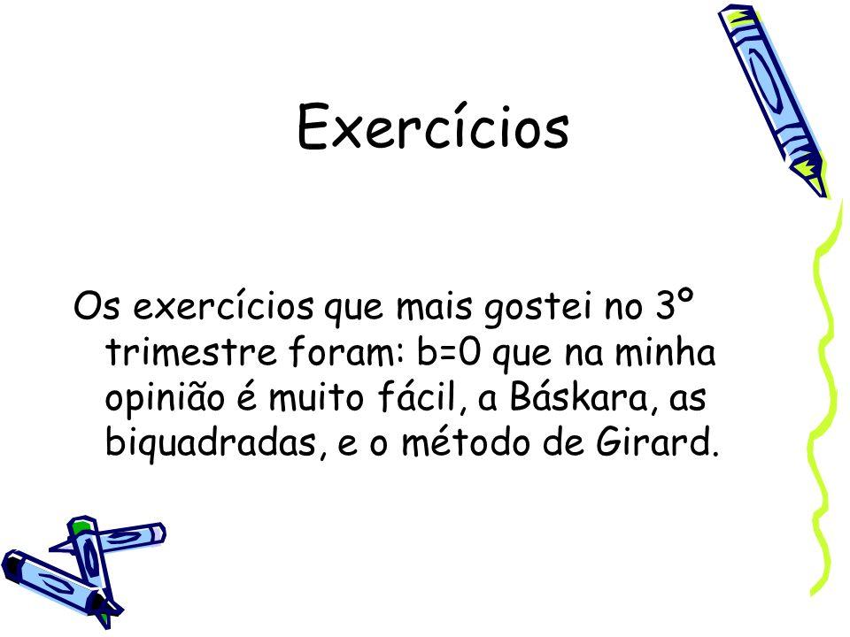 Exercícios Os exercícios que mais gostei no 3º trimestre foram: b=0 que na minha opinião é muito fácil, a Báskara, as biquadradas, e o método de Girar