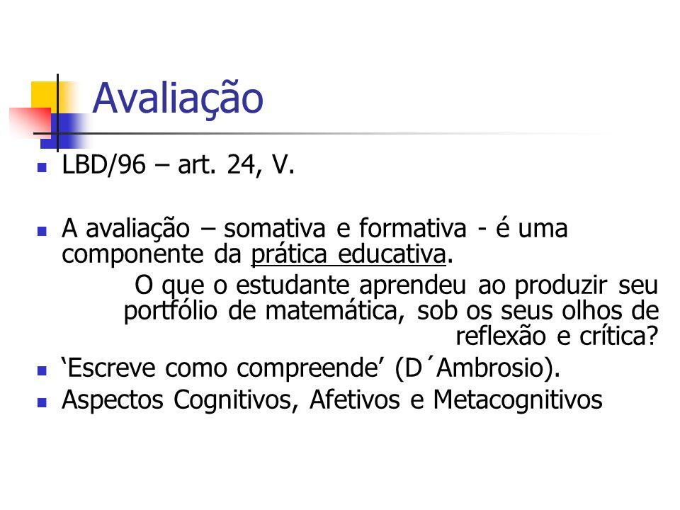 Avaliação LBD/96 – art. 24, V. A avaliação – somativa e formativa - é uma componente da prática educativa. O que o estudante aprendeu ao produzir seu