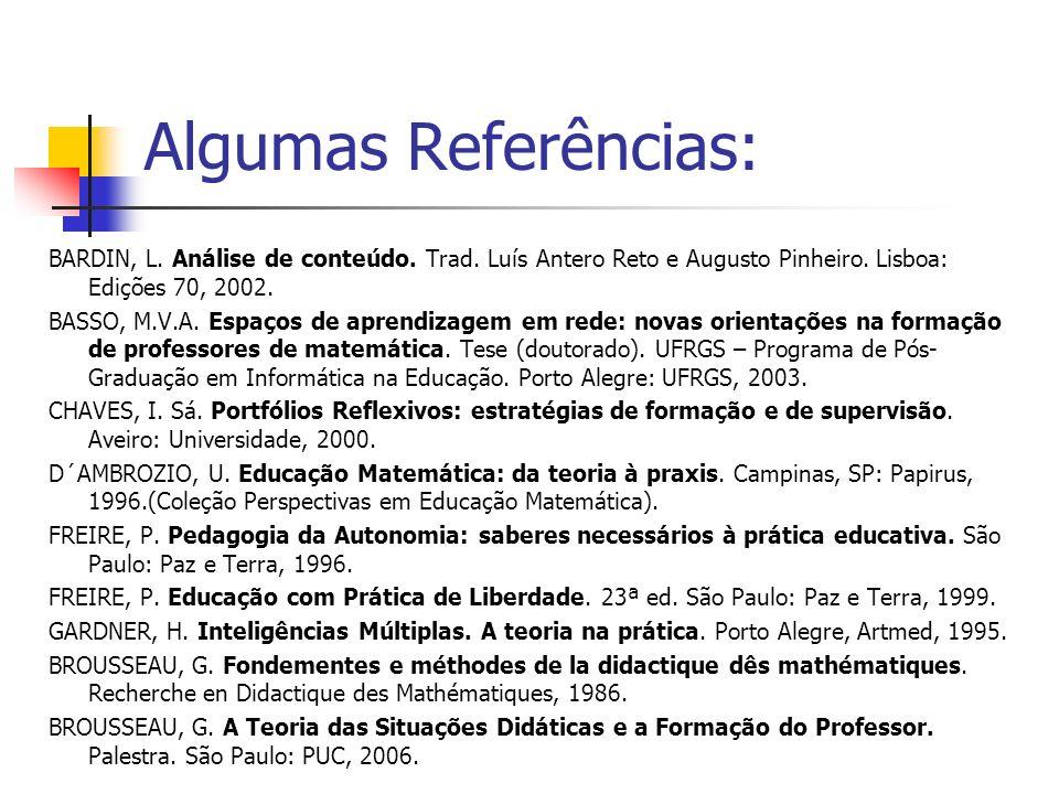 Algumas Referências: BARDIN, L. Análise de conteúdo. Trad. Luís Antero Reto e Augusto Pinheiro. Lisboa: Edições 70, 2002. BASSO, M.V.A. Espaços de apr