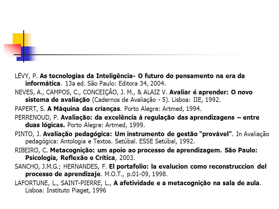 LÉVY, P. As tecnologias da Inteligência- O futuro do pensamento na era da informática. 13a ed. São Paulo: Editora 34, 2004. NEVES, A., CAMPOS, C., CON