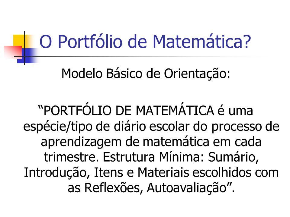 O Portfólio de Matemática? Modelo Básico de Orientação: PORTFÓLIO DE MATEMÁTICA é uma espécie/tipo de diário escolar do processo de aprendizagem de ma