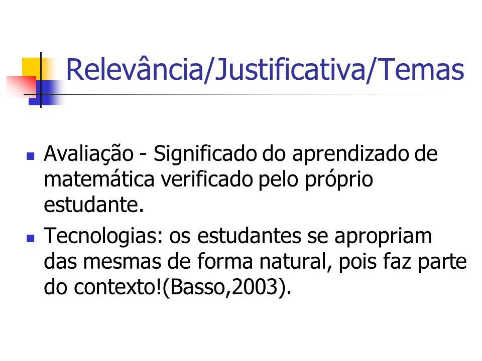 Relevância/Justificativa/Temas Avaliação - Significado do aprendizado de matemática verificado pelo próprio estudante. Tecnologias: os estudantes se a