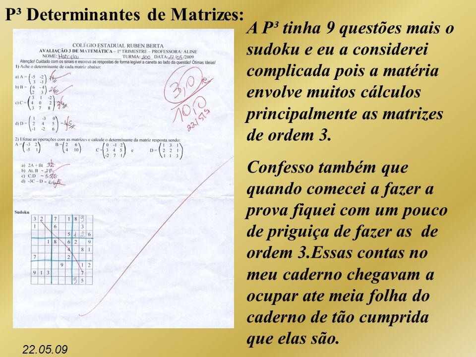 P³ Determinantes de Matrizes: A P³ tinha 9 questões mais o sudoku e eu a considerei complicada pois a matéria envolve muitos cálculos principalmente a