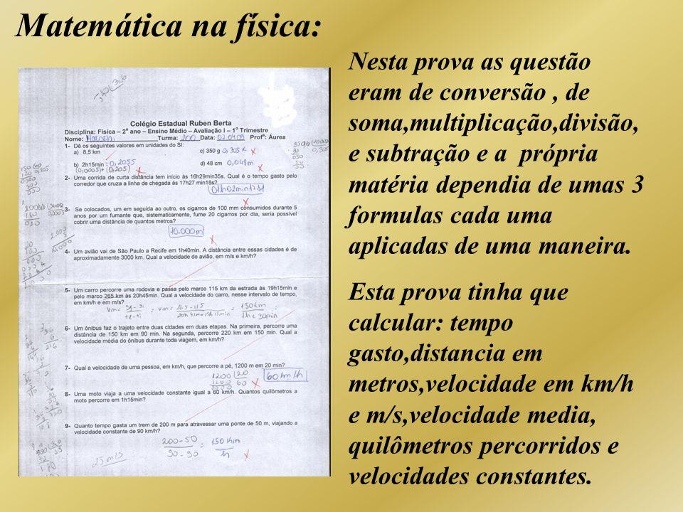 Matemática na física: Nesta prova as questão eram de conversão, de soma,multiplicação,divisão, e subtração e a própria matéria dependia de umas 3 form