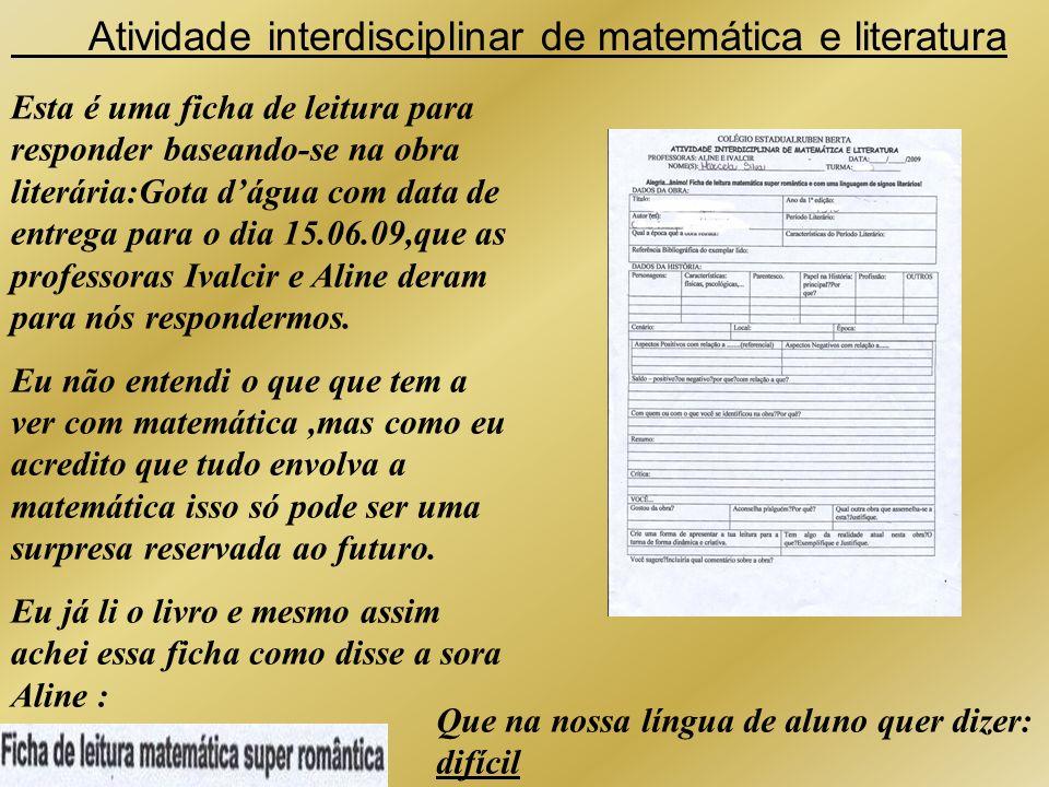 Atividade interdisciplinar de matemática e literatura Esta é uma ficha de leitura para responder baseando-se na obra literária:Gota dágua com data de