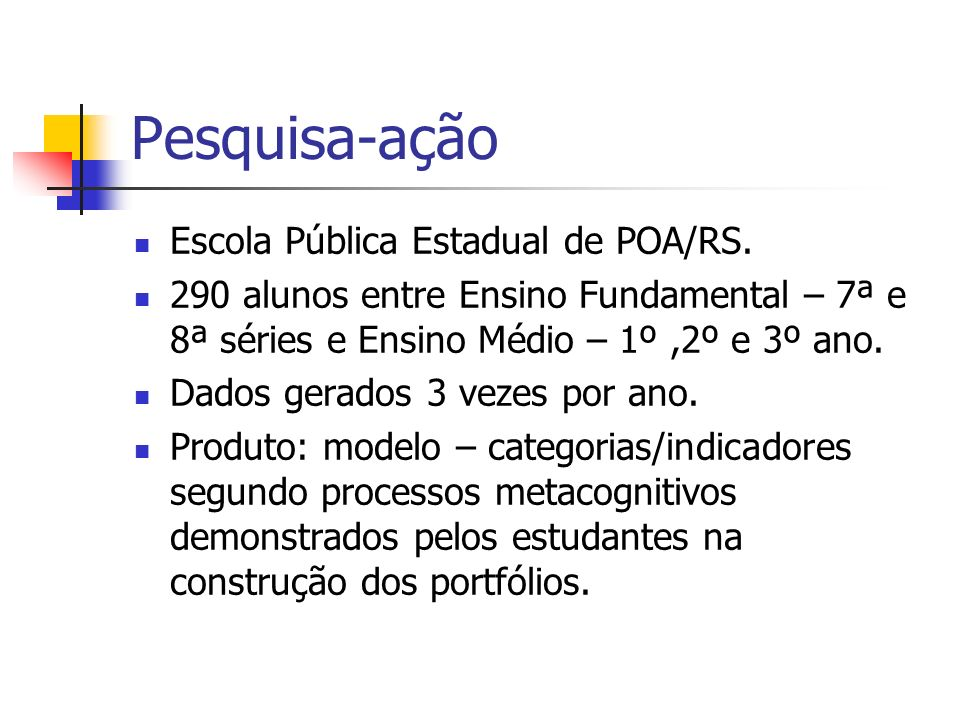 Pesquisa-ação Escola Pública Estadual de POA/RS. 290 alunos entre Ensino Fundamental – 7ª e 8ª séries e Ensino Médio – 1º,2º e 3º ano. Dados gerados 3