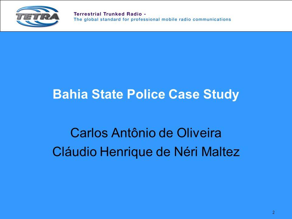 2 Bahia State Police Case Study Carlos Antônio de Oliveira Cláudio Henrique de Néri Maltez