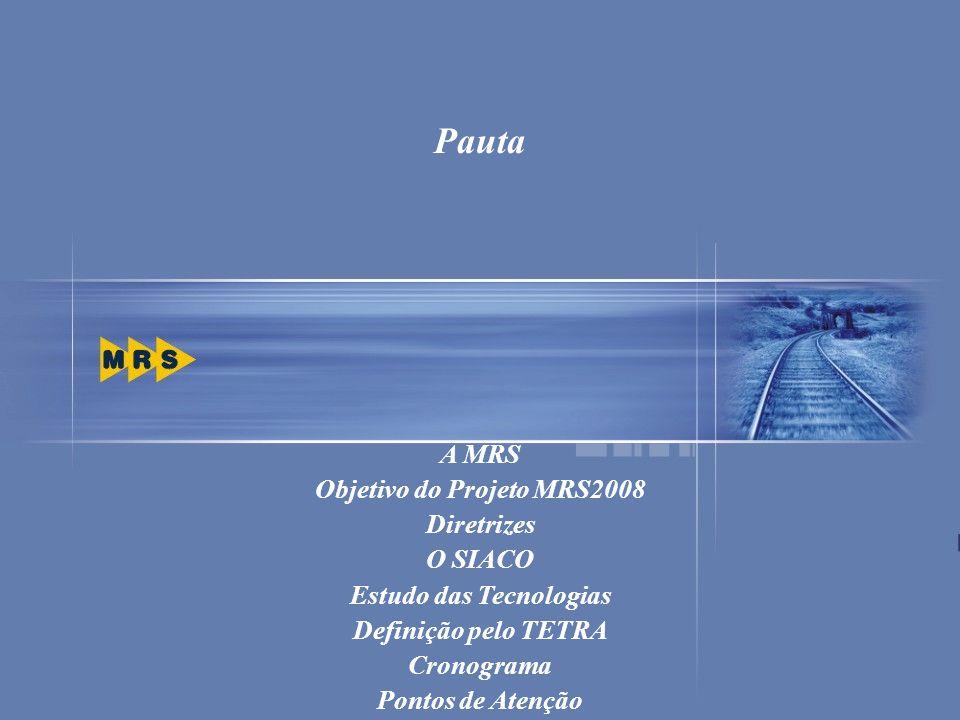 26 A MRS Objetivo do Projeto MRS2008 Diretrizes O SIACO Estudo das Tecnologias Definição pelo TETRA Cronograma Pontos de Atenção Pauta