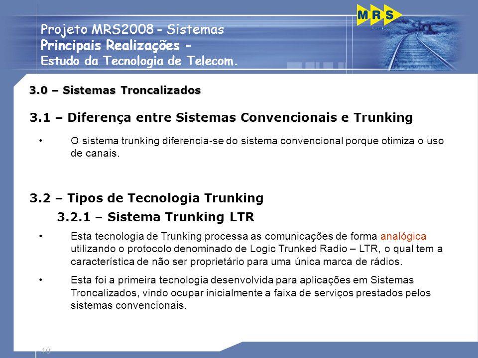 40 Projeto MRS2008 - Sistemas Principais Realizações - Estudo da Tecnologia de Telecom. 3.0 – Sistemas Troncalizados 3.1 – Diferença entre Sistemas Co