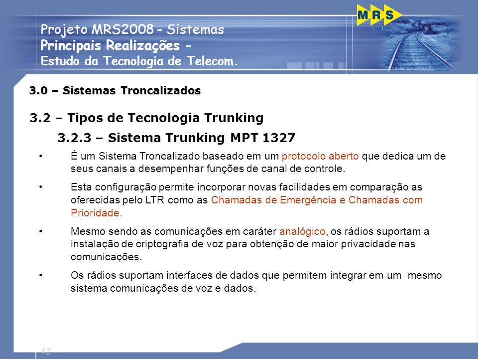 42 Projeto MRS2008 - Sistemas Principais Realizações - Estudo da Tecnologia de Telecom. 3.0 – Sistemas Troncalizados É um Sistema Troncalizado baseado