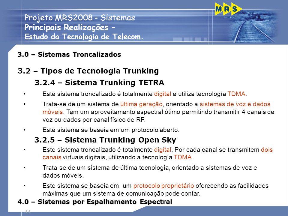 43 Projeto MRS2008 - Sistemas Principais Realizações - Estudo da Tecnologia de Telecom. Este sistema troncalizado é totalmente digital e utiliza tecno