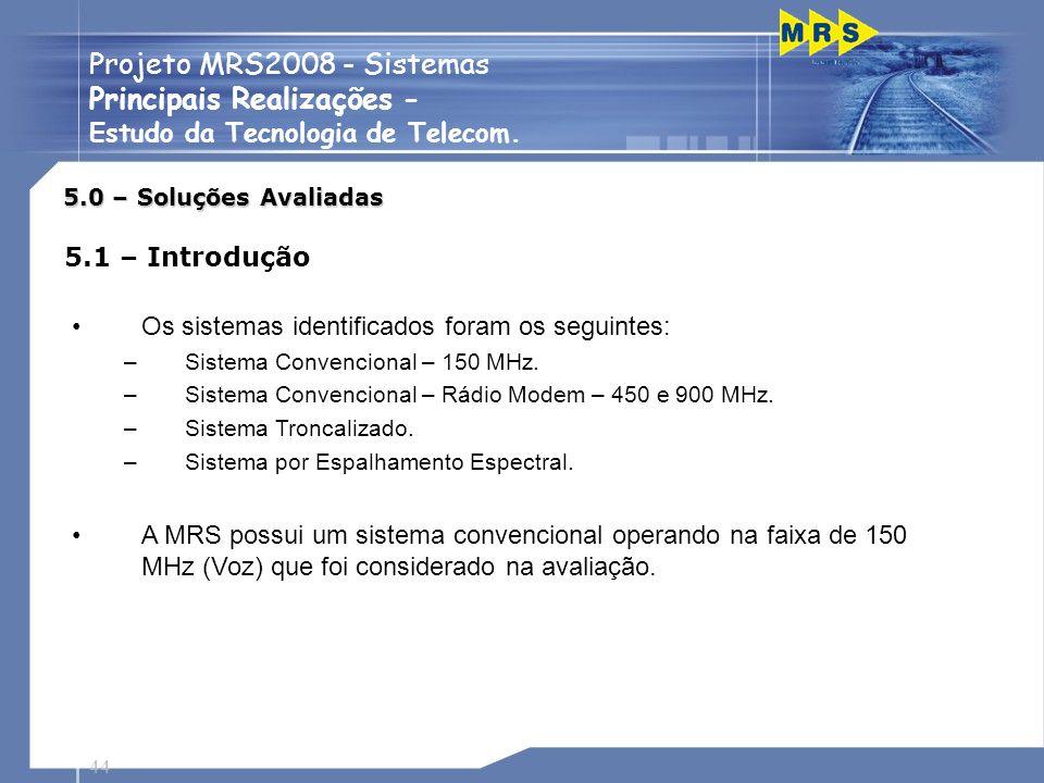 44 Projeto MRS2008 - Sistemas Principais Realizações - Estudo da Tecnologia de Telecom. 5.0 – Soluções Avaliadas 5.1 – Introdução Os sistemas identifi