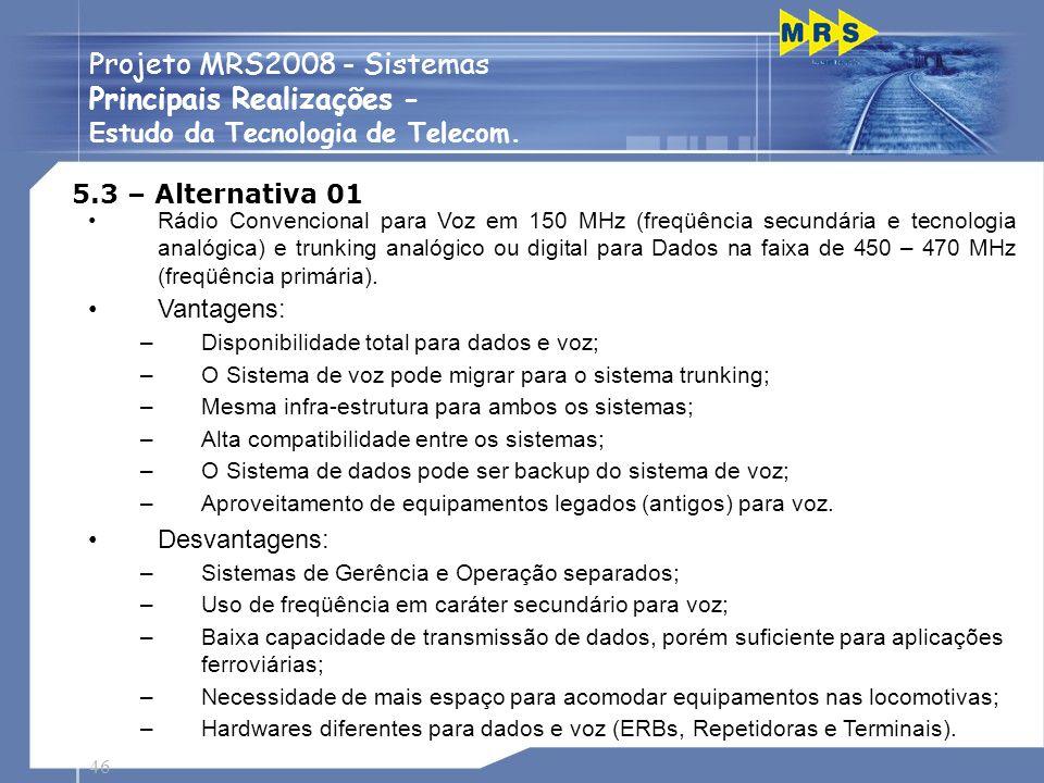46 Projeto MRS2008 - Sistemas Principais Realizações - Estudo da Tecnologia de Telecom. 5.3 – Alternativa 01 Rádio Convencional para Voz em 150 MHz (f