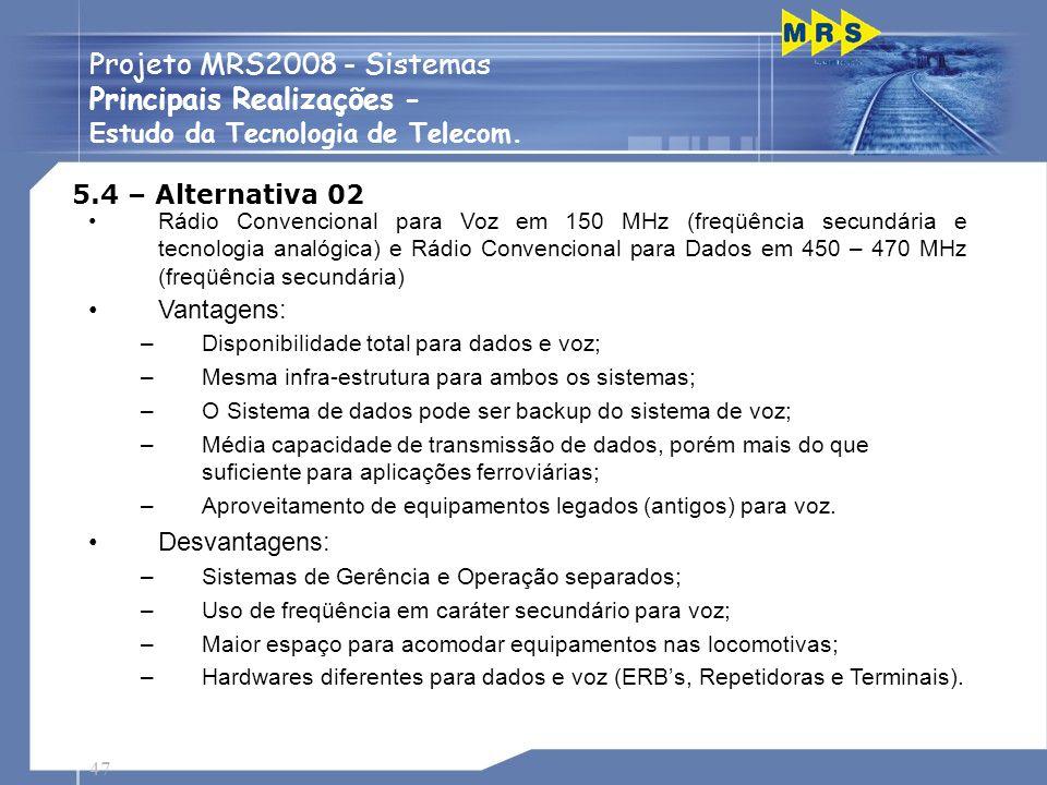 47 Projeto MRS2008 - Sistemas Principais Realizações - Estudo da Tecnologia de Telecom. 5.4 – Alternativa 02 Rádio Convencional para Voz em 150 MHz (f