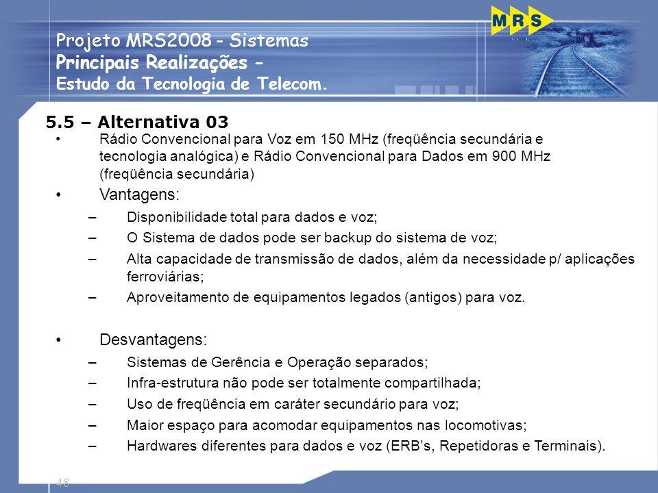 48 Projeto MRS2008 - Sistemas Principais Realizações - Estudo da Tecnologia de Telecom. 5.5 – Alternativa 03 Rádio Convencional para Voz em 150 MHz (f