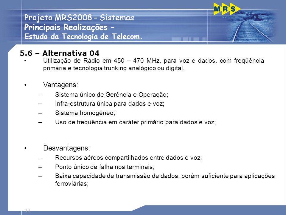 49 Projeto MRS2008 - Sistemas Principais Realizações - Estudo da Tecnologia de Telecom. 5.6 – Alternativa 04 Utilização de Rádio em 450 – 470 MHz, par