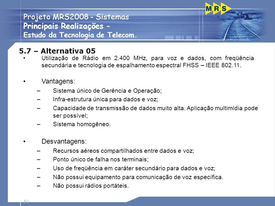 50 Projeto MRS2008 - Sistemas Principais Realizações - Estudo da Tecnologia de Telecom. 5.7 – Alternativa 05 Utilização de Rádio em 2.400 MHz, para vo