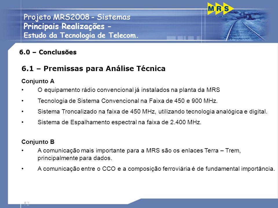 52 Projeto MRS2008 - Sistemas Principais Realizações - Estudo da Tecnologia de Telecom. 6.0 – Conclusões 6.1 – Premissas para Análise Técnica Conjunto