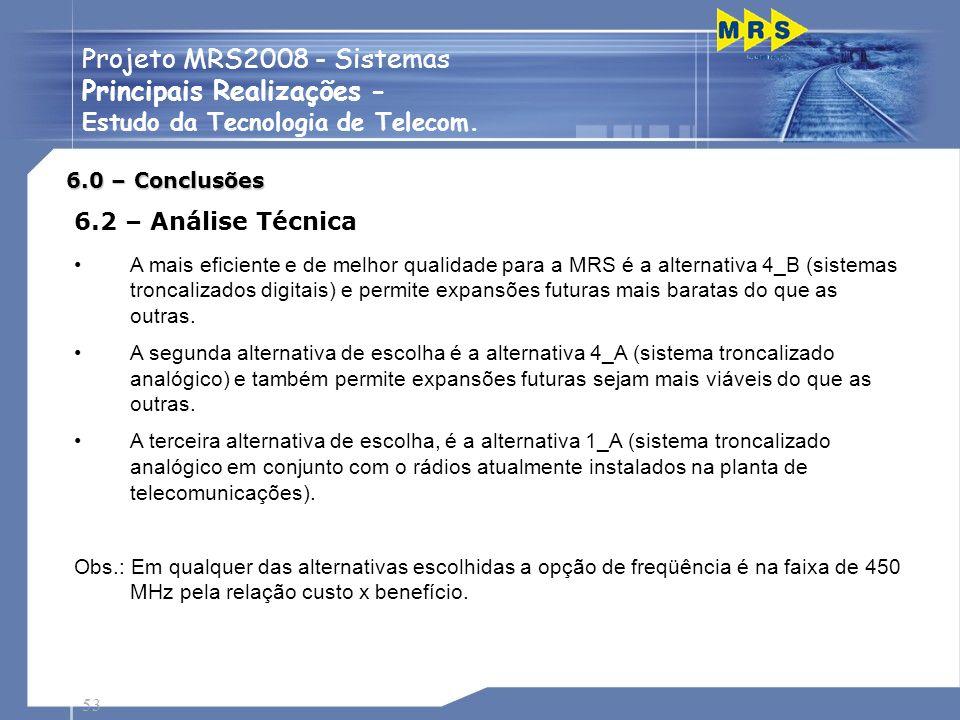 53 Projeto MRS2008 - Sistemas Principais Realizações - Estudo da Tecnologia de Telecom. 6.2 – Análise Técnica A mais eficiente e de melhor qualidade p