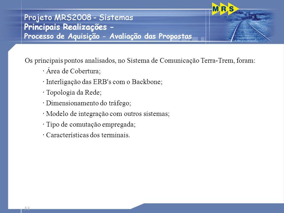 58 Os principais pontos analisados, no Sistema de Comunicação Terra-Trem, foram: · Área de Cobertura; · Interligação das ERB's com o Backbone; · Topol