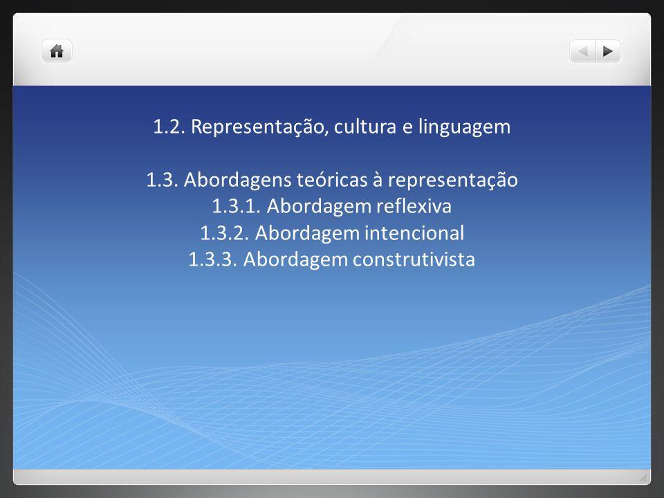 1.2.Representação, cultura e linguagem 1.3. Abordagens teóricas à representação 1.3.1.