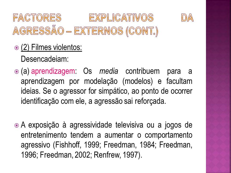 (2) Filmes violentos: Desencadeiam: (a) aprendizagem:Os media contribuem para a aprendizagem por modelação (modelos) e facultam ideias. Se o agressor