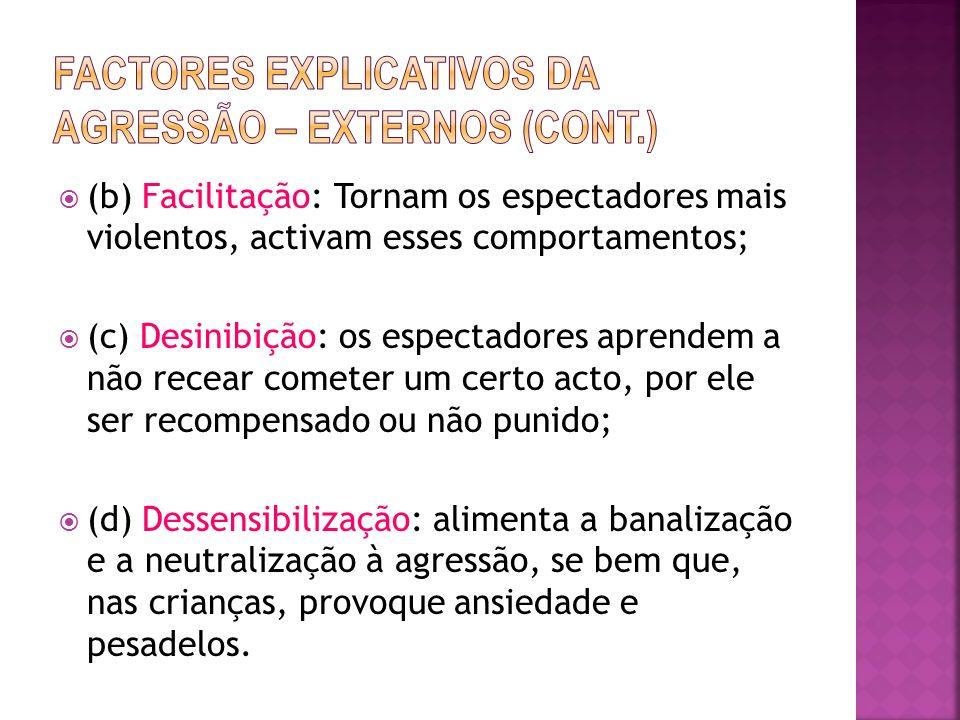 (b) Facilitação: Tornam os espectadores mais violentos, activam esses comportamentos; (c) Desinibição: os espectadores aprendem a não recear cometer u