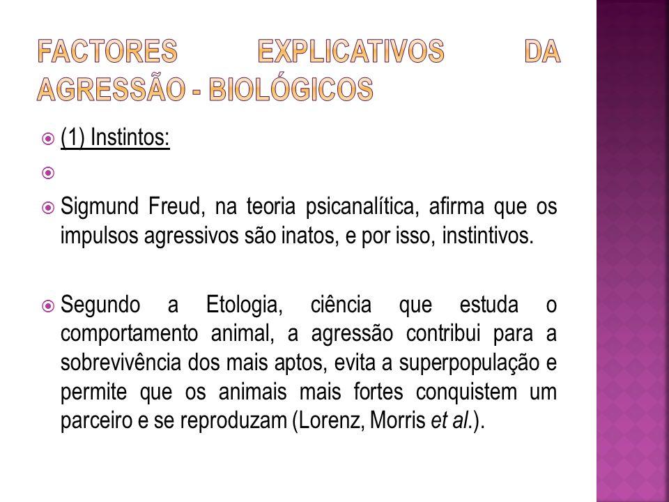 (1) Instintos: Sigmund Freud, na teoria psicanalítica, afirma que os impulsos agressivos são inatos, e por isso, instintivos. Segundo a Etologia, ciên