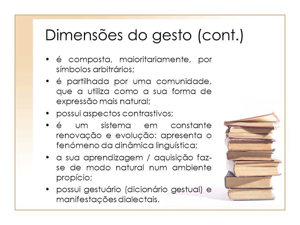 Dimensões do gesto (cont.) é composta, maioritariamente, por símbolos arbitrários; é partilhada por uma comunidade, que a utiliza como a sua forma de