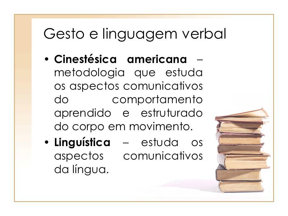 Gesto e linguagem verbal Cinestésica americana – metodologia que estuda os aspectos comunicativos do comportamento aprendido e estruturado do corpo em