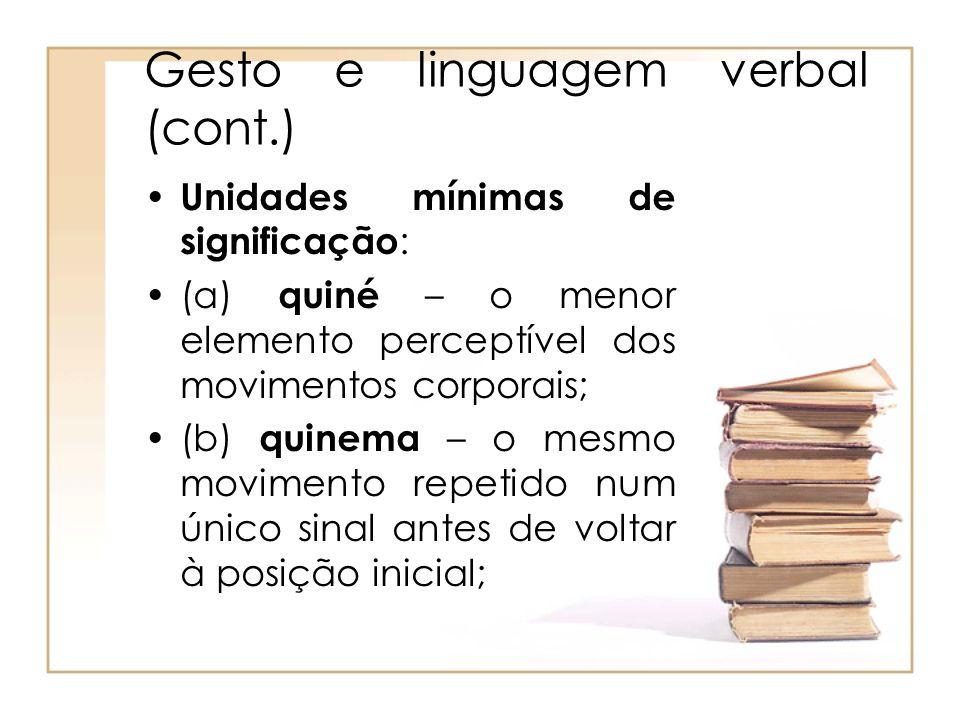 Gesto e linguagem verbal (cont.) Unidades mínimas de significação : (a) quiné – o menor elemento perceptível dos movimentos corporais; (b) quinema – o