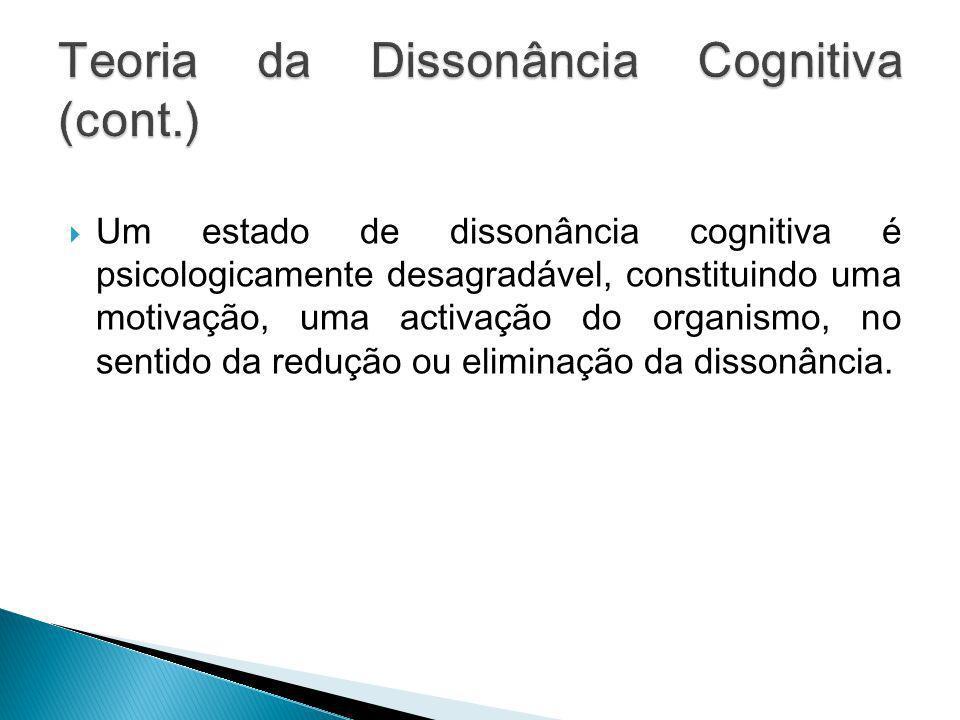 Um estado de dissonância cognitiva é psicologicamente desagradável, constituindo uma motivação, uma activação do organismo, no sentido da redução ou e