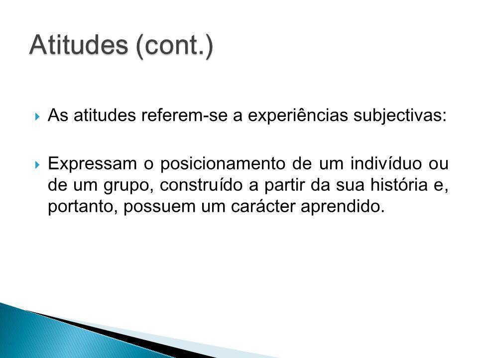 As atitudes referem-se a experiências subjectivas: Expressam o posicionamento de um indivíduo ou de um grupo, construído a partir da sua história e, p