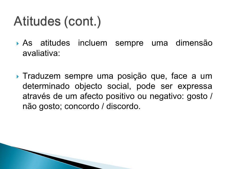 As atitudes incluem sempre uma dimensão avaliativa: Traduzem sempre uma posição que, face a um determinado objecto social, pode ser expressa através d