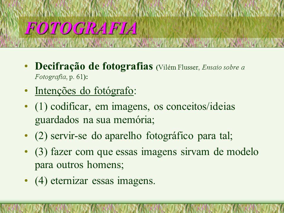 FOTOGRAFIA Decifração de fotografias (Vilém Flusser, Ensaio sobre a Fotografia, p. 61): Intenções do fotógrafo: (1) codificar, em imagens, os conceito