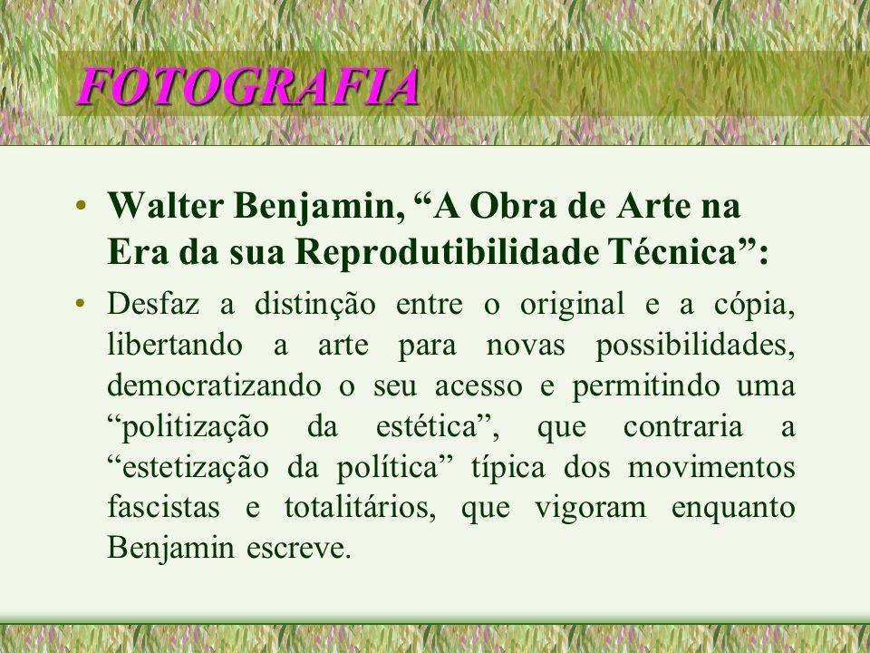 FOTOGRAFIA Walter Benjamin, A Obra de Arte na Era da sua Reprodutibilidade Técnica: Desfaz a distinção entre o original e a cópia, libertando a arte p