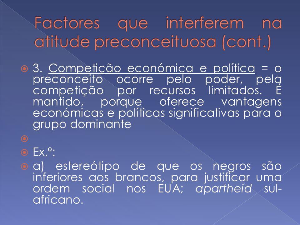 3. Competição económica e política = o preconceito ocorre pelo poder, pela competição por recursos limitados. É mantido, porque oferece vantagens econ