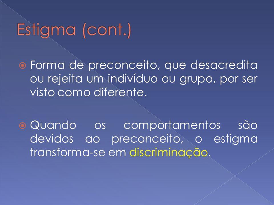 Forma de preconceito, que desacredita ou rejeita um indivíduo ou grupo, por ser visto como diferente. Quando os comportamentos são devidos ao preconce
