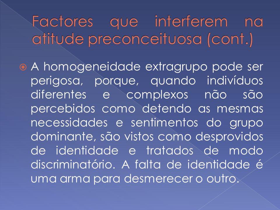 A homogeneidade extragrupo pode ser perigosa, porque, quando indivíduos diferentes e complexos não são percebidos como detendo as mesmas necessidades