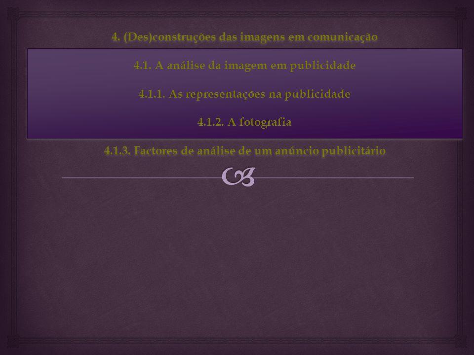 4. (Des)construções das imagens em comunicação 4.1. A análise da imagem em publicidade 4.1.1. As representações na publicidade 4.1.2. A fotografia 4.1
