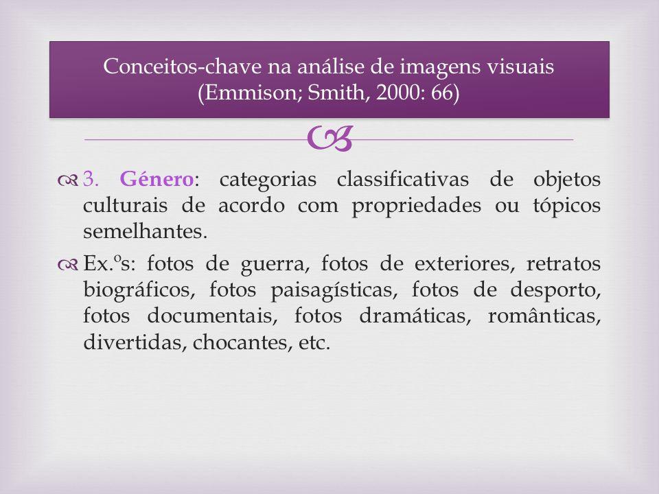 3. Género : categorias classificativas de objetos culturais de acordo com propriedades ou tópicos semelhantes. Ex.ºs: fotos de guerra, fotos de exteri