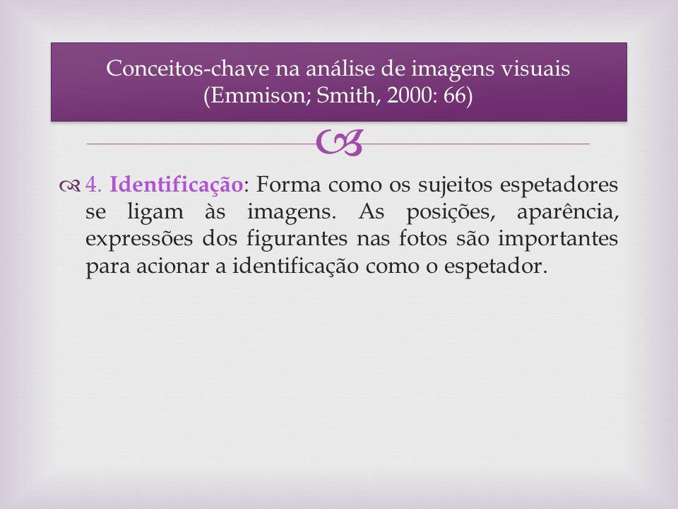 4. Identificação : Forma como os sujeitos espetadores se ligam às imagens. As posições, aparência, expressões dos figurantes nas fotos são importantes